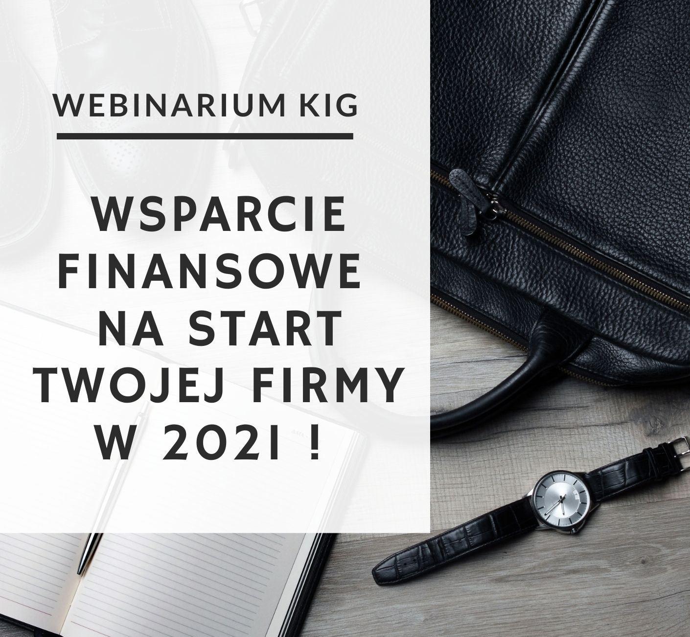 WEBINARIUM : WSPARCIE FINANSOWE NA START TWOJEJ FIRMY W 2021 r.